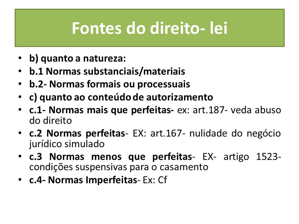 Fontes do direito- lei b) quanto a natureza: b.1 Normas substanciais/materiais b.2- Normas formais ou processuais c) quanto ao conteúdo de autorizamen
