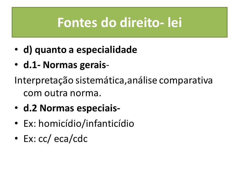 Fontes do direito- lei d) quanto a especialidade d.1- Normas gerais- Interpretação sistemática,análise comparativa com outra norma. d.2 Normas especia