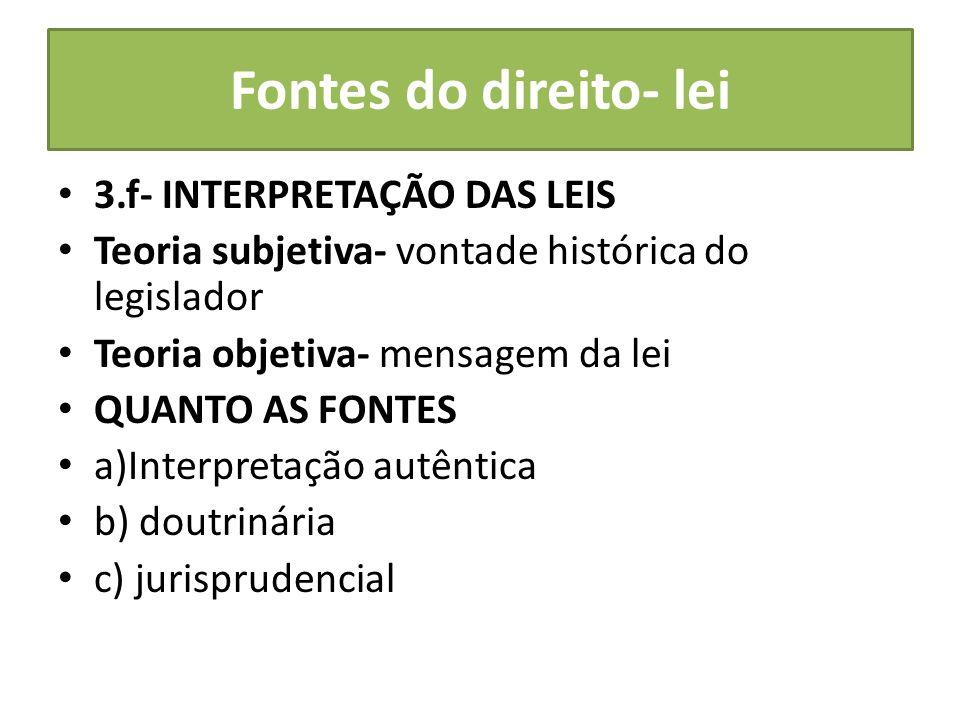 Fontes do direito- lei 3.f- INTERPRETAÇÃO DAS LEIS Teoria subjetiva- vontade histórica do legislador Teoria objetiva- mensagem da lei QUANTO AS FONTES