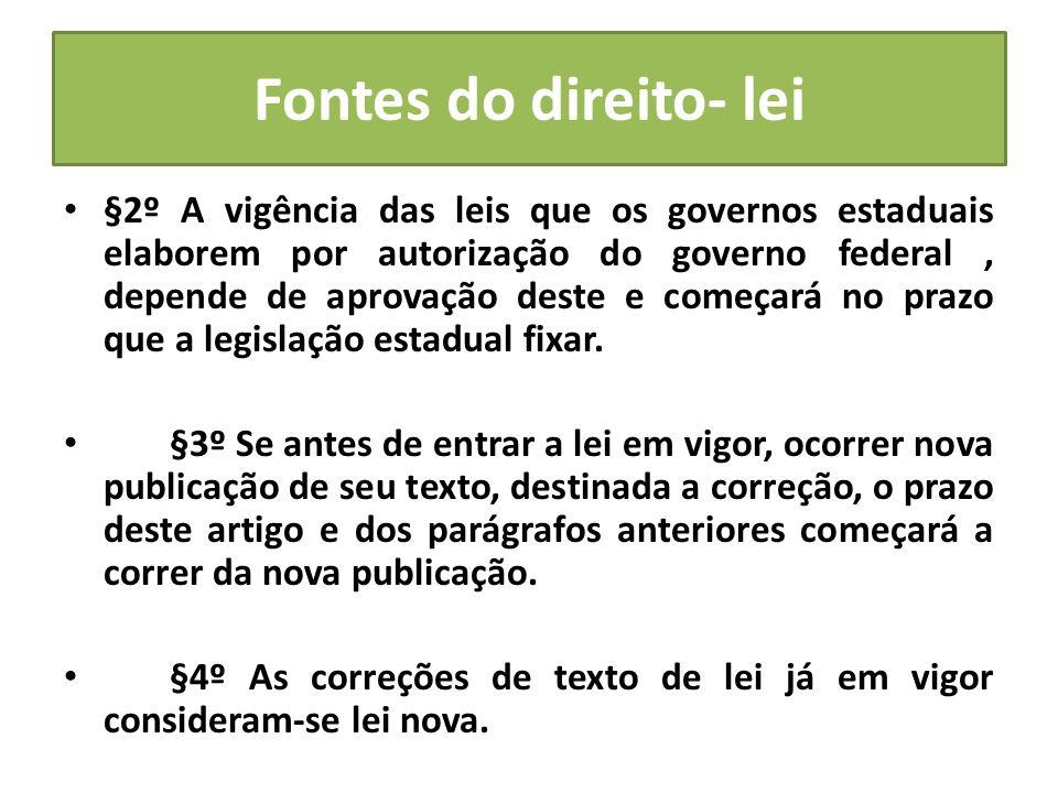 Fontes do direito- lei §2º A vigência das leis que os governos estaduais elaborem por autorização do governo federal, depende de aprovação deste e com