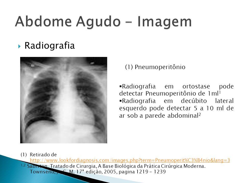 Radiografia (1) Pneumoperitônio (1)Retirado de http://www.lookfordiagnosis.com/images.php?term=Pneumoperit%C3%B4nio&lang=3 http://www.lookfordiagnosis.com/images.php?term=Pneumoperit%C3%B4nio&lang=3 1,2 Sabiston, Tratado de Cirurgia, A Base Biológica da Prática Cirúrgica Moderna.