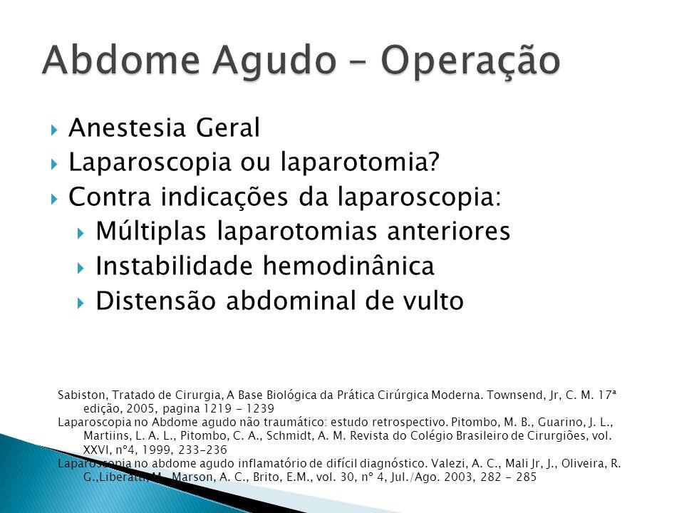 Anestesia Geral Laparoscopia ou laparotomia? Contra indicações da laparoscopia: Múltiplas laparotomias anteriores Instabilidade hemodinânica Distensão