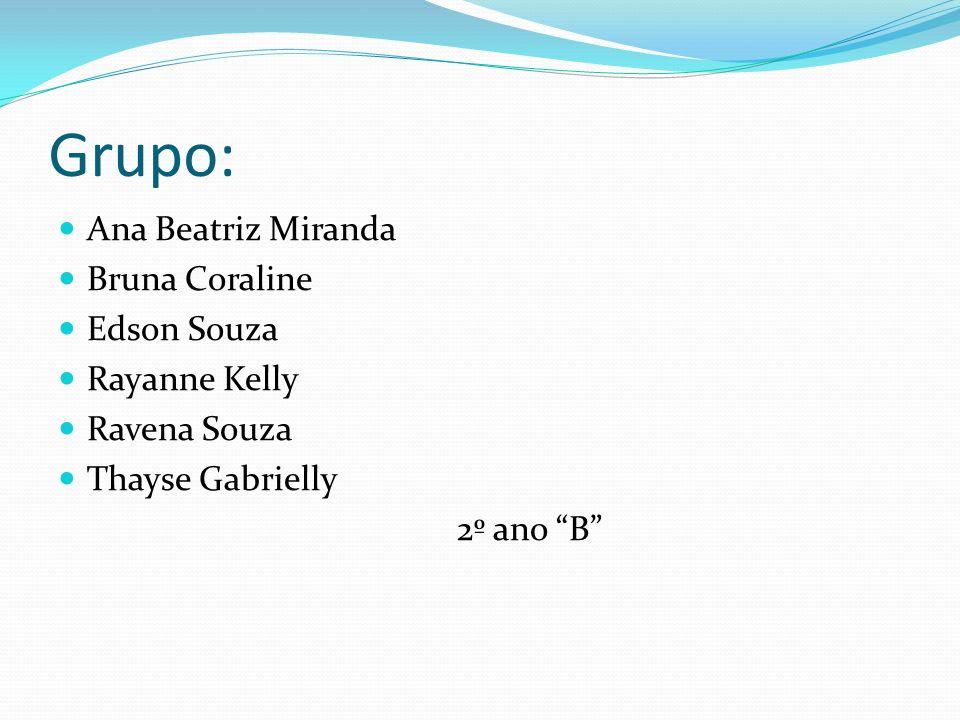 Grupo: Ana Beatriz Miranda Bruna Coraline Edson Souza Rayanne Kelly Ravena Souza Thayse Gabrielly 2º ano B