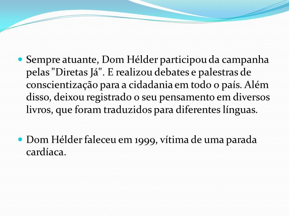Sempre atuante, Dom Hélder participou da campanha pelas