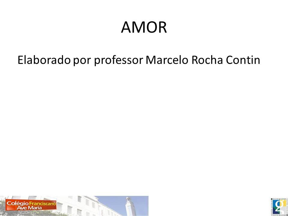 AMOR Elaborado por professor Marcelo Rocha Contin