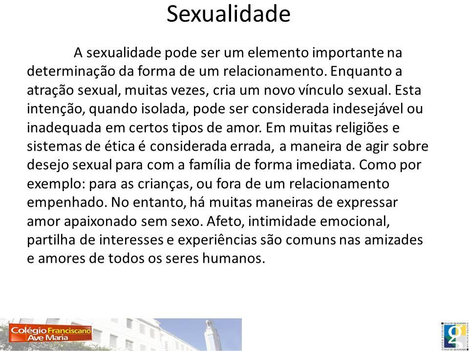 Sexualidade A sexualidade pode ser um elemento importante na determinação da forma de um relacionamento. Enquanto a atração sexual, muitas vezes, cria