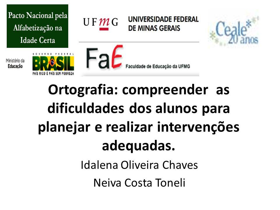 Ortografia: compreender as dificuldades dos alunos para planejar e realizar intervenções adequadas. Idalena Oliveira Chaves Neiva Costa Toneli