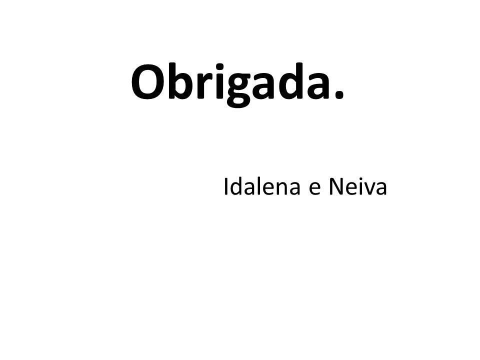 Obrigada. Idalena e Neiva