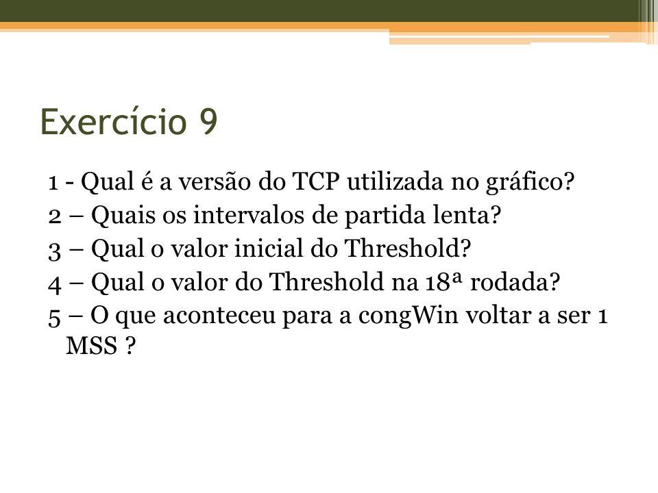 1 - Qual é a versão do TCP utilizada no gráfico? 2 – Quais os intervalos de partida lenta? 3 – Qual o valor inicial do Threshold? 4 – Qual o valor do
