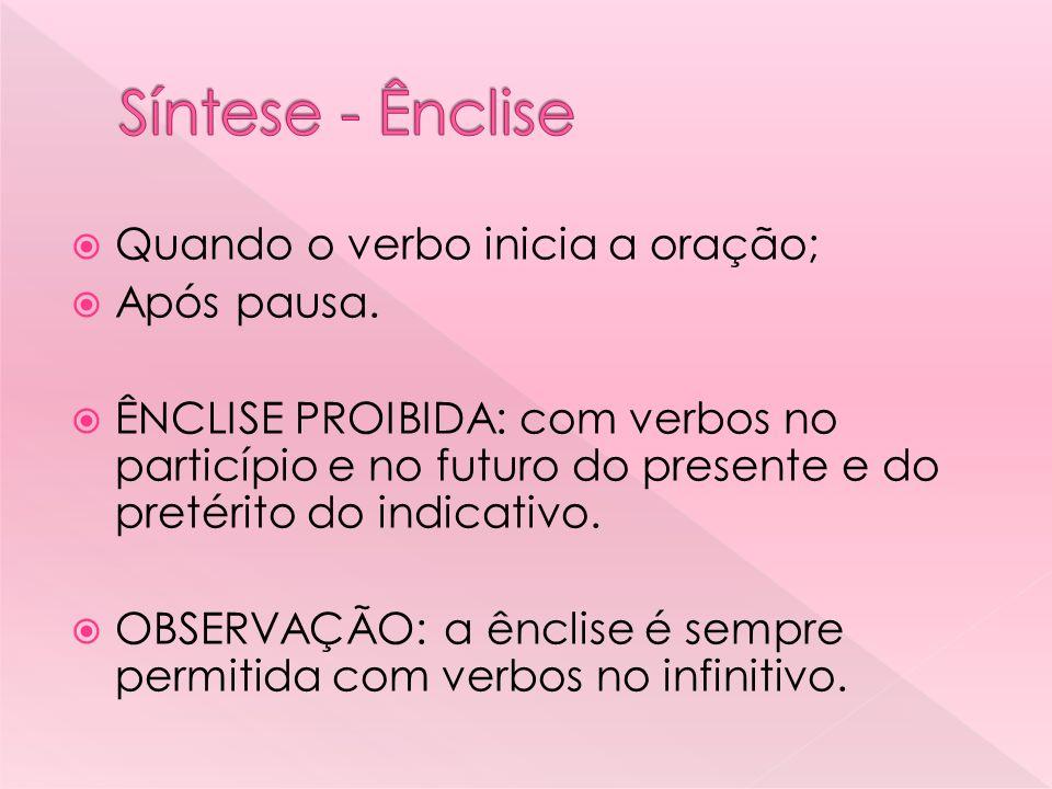 Permitida apenas com verbos no futuro do presente e do pretérito do indicativo.