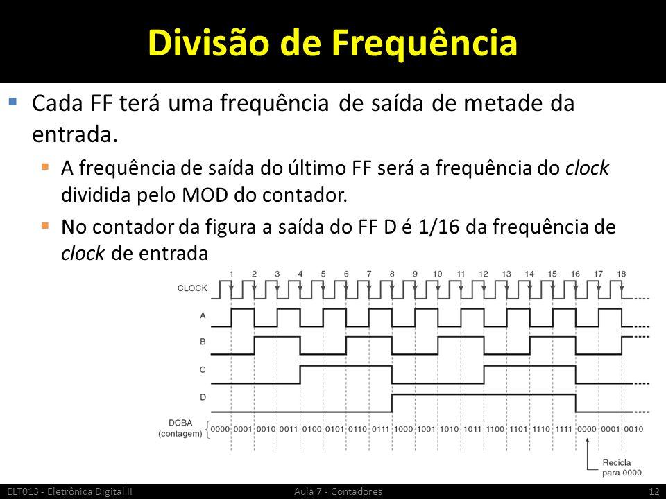 Divisão de Frequência Cada FF terá uma frequência de saída de metade da entrada. A frequência de saída do último FF será a frequência do clock dividid
