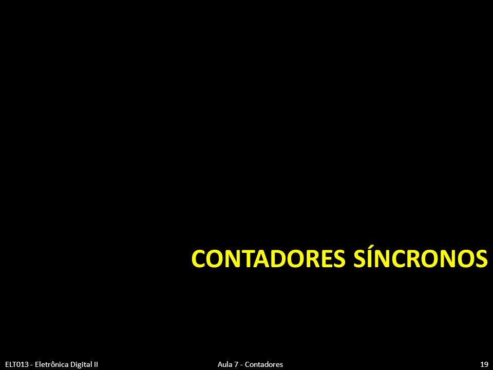 CONTADORES SÍNCRONOS ELT013 - Eletrônica Digital II Aula 7 - Contadores19
