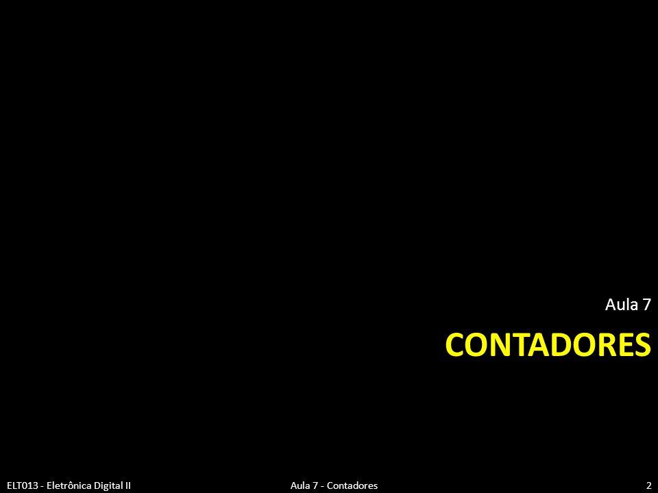 CONTADORES Aula 7 2ELT013 - Eletrônica Digital II Aula 7 - Contadores