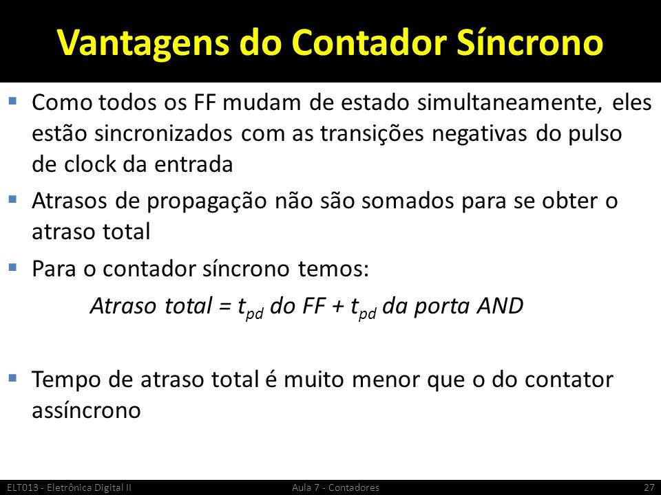 Vantagens do Contador Síncrono Como todos os FF mudam de estado simultaneamente, eles estão sincronizados com as transições negativas do pulso de cloc