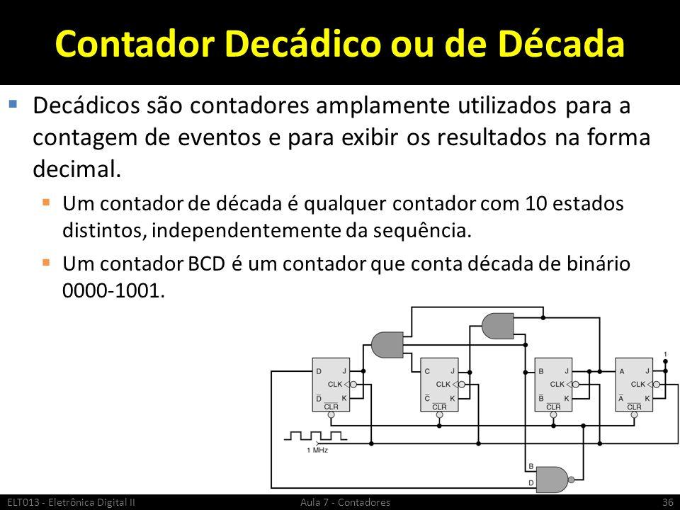 Contador Decádico ou de Década Decádicos são contadores amplamente utilizados para a contagem de eventos e para exibir os resultados na forma decimal.