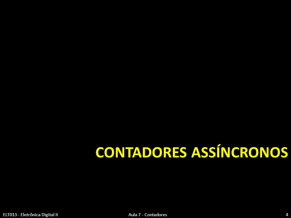CONTADORES ASSÍNCRONOS ELT013 - Eletrônica Digital II Aula 7 - Contadores4