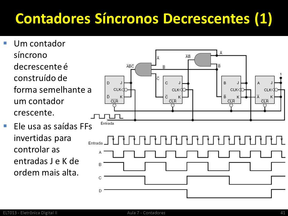 Contadores Síncronos Decrescentes (1) Um contador síncrono decrescente é construído de forma semelhante a um contador crescente. Ele usa as saídas FFs