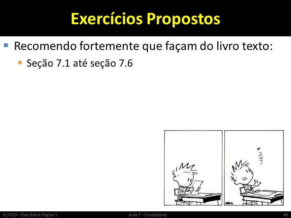Exercícios Propostos Recomendo fortemente que façam do livro texto: Seção 7.1 até seção 7.6 ELT013 - Eletrônica Digital II Aula 7 - Contadores49