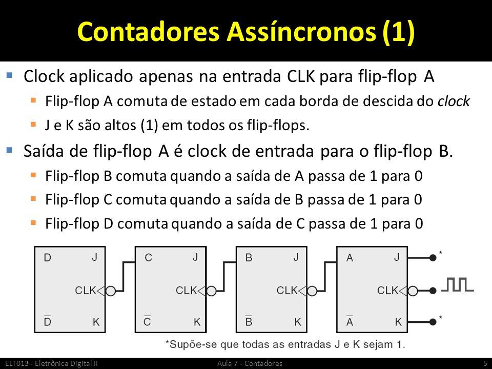 Contadores Assíncronos (1) Clock aplicado apenas na entrada CLK para flip-flop A Flip-flop A comuta de estado em cada borda de descida do clock J e K