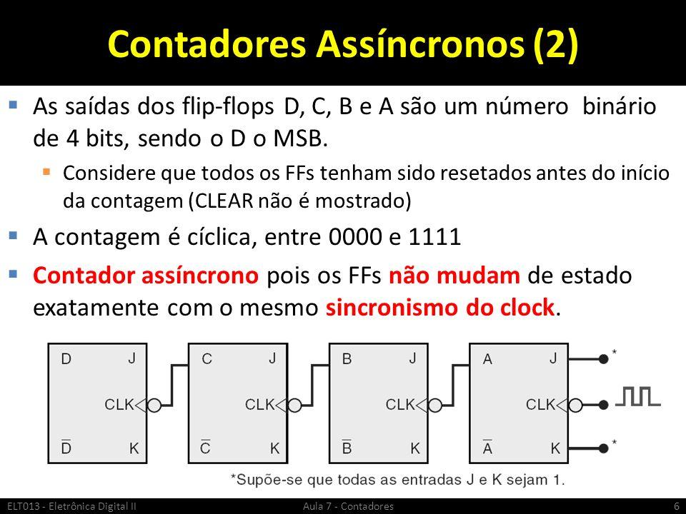 Contadores Assíncronos (2) As saídas dos flip-flops D, C, B e A são um número binário de 4 bits, sendo o D o MSB. Considere que todos os FFs tenham si