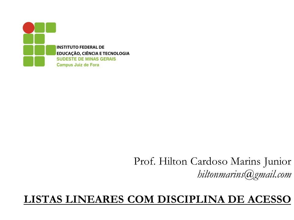 Prof. Hilton Cardoso Marins Junior hiltonmarins@gmail.com LISTAS LINEARES COM DISCIPLINA DE ACESSO