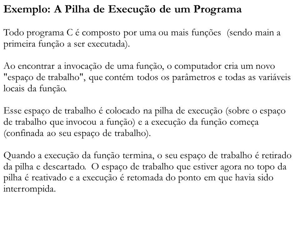 Exemplo: A Pilha de Execução de um Programa main(){ funcao_1(); } funcão_1(){ funcao_2(); } funcao_2(){ funcao_3(); } funcao_3(){...