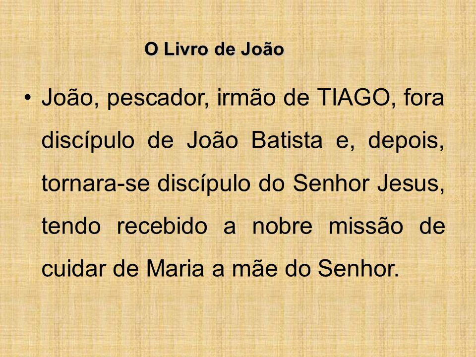 O Livro de João João, pescador, irmão de TIAGO, fora discípulo de João Batista e, depois, tornara-se discípulo do Senhor Jesus, tendo recebido a nobre missão de cuidar de Maria a mãe do Senhor.