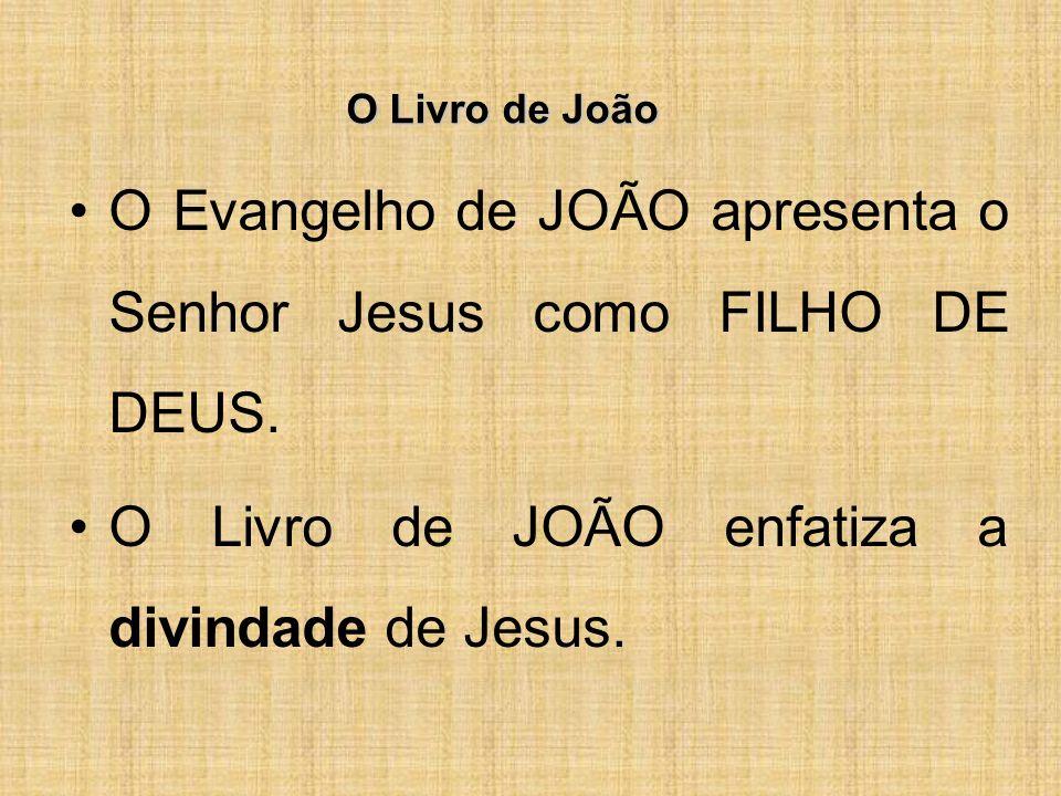 O Livro de João O Evangelho de JOÃO apresenta o Senhor Jesus como FILHO DE DEUS.