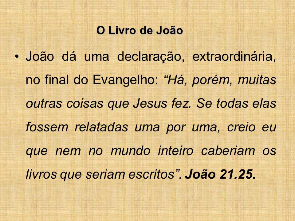 O Livro de João João dá uma declaração, extraordinária, no final do Evangelho: Há, porém, muitas outras coisas que Jesus fez.