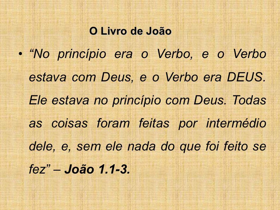 O Livro de João No princípio era o Verbo, e o Verbo estava com Deus, e o Verbo era DEUS.