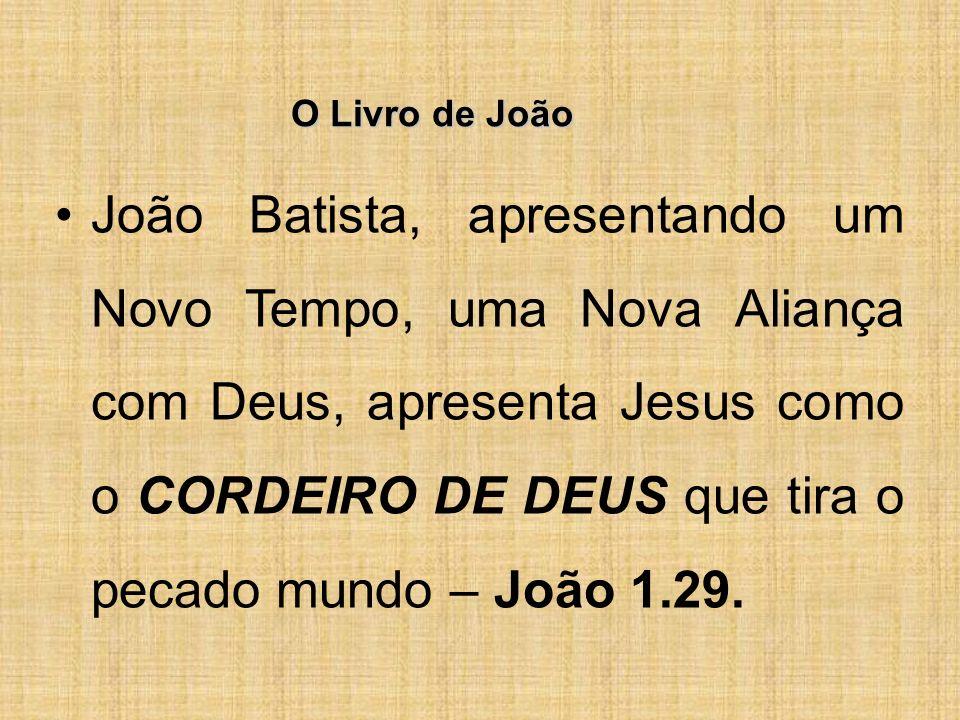 O Livro de João João Batista, apresentando um Novo Tempo, uma Nova Aliança com Deus, apresenta Jesus como o CORDEIRO DE DEUS que tira o pecado mundo – João 1.29.