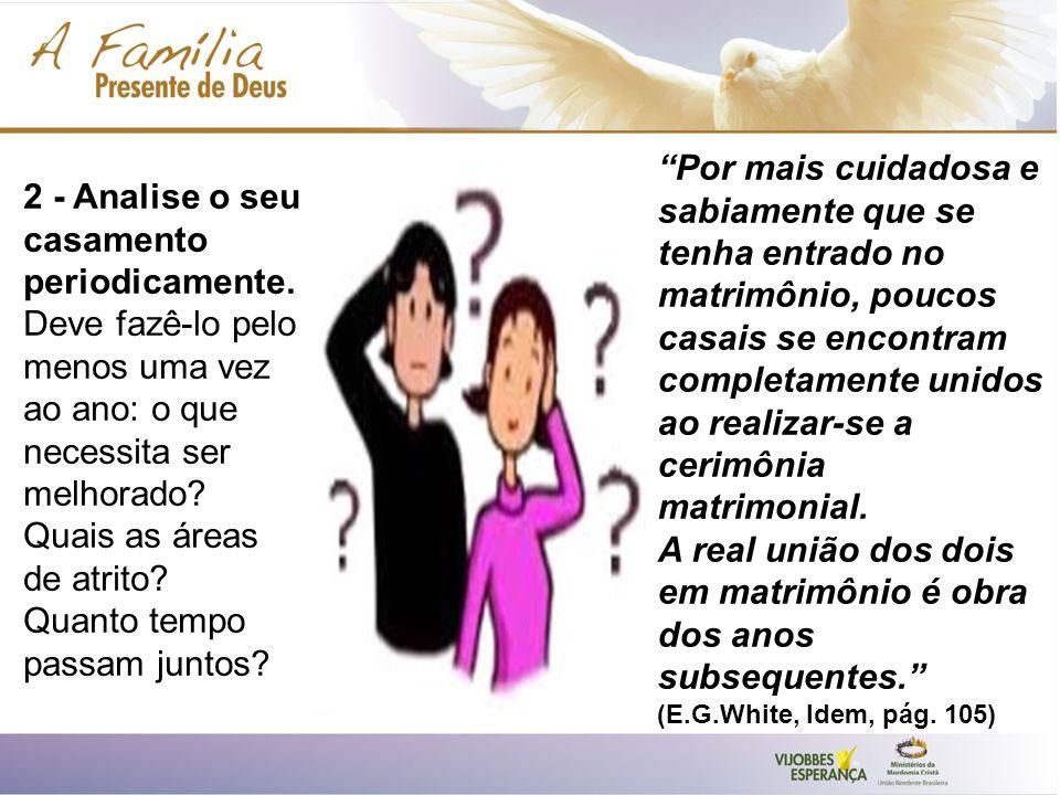 Por mais cuidadosa e sabiamente que se tenha entrado no matrimônio, poucos casais se encontram completamente unidos ao realizar-se a cerimônia matrimo