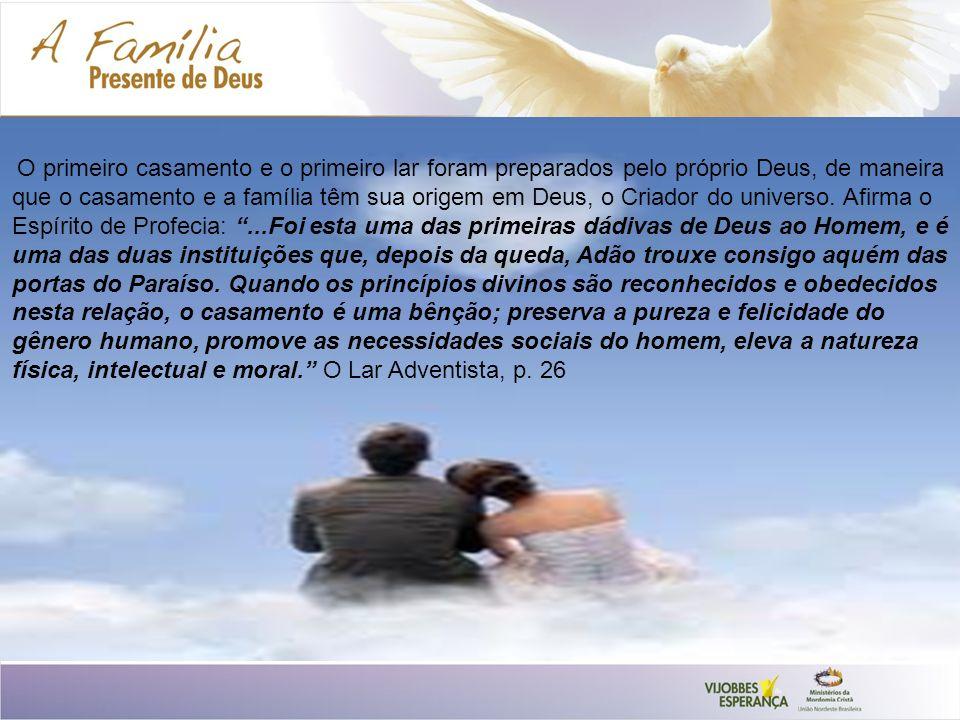 O primeiro casamento e o primeiro lar foram preparados pelo próprio Deus, de maneira que o casamento e a família têm sua origem em Deus, o Criador do