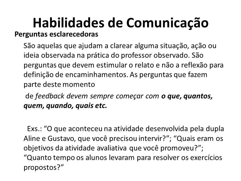 Habilidades de Comunicação Perguntas esclarecedoras São aquelas que ajudam a clarear alguma situação, ação ou ideia observada na prática do professor
