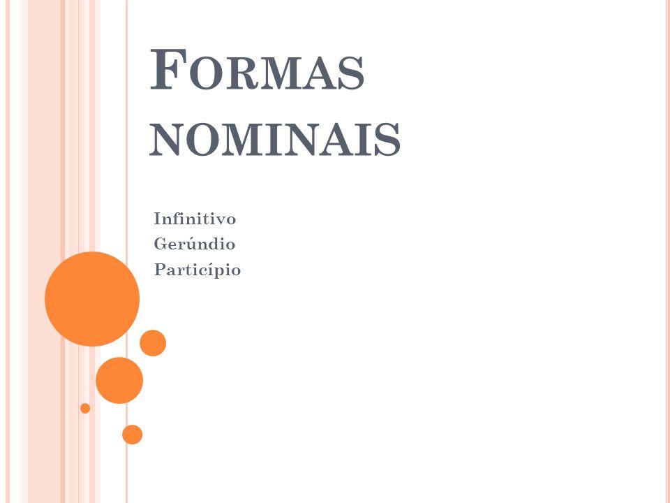 F ORMAS NOMINAIS Infinitivo Gerúndio Particípio