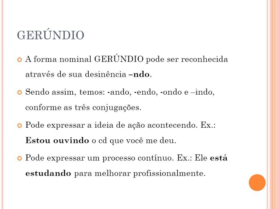 GERÚNDIO A forma nominal GERÚNDIO pode ser reconhecida através de sua desinência –ndo.