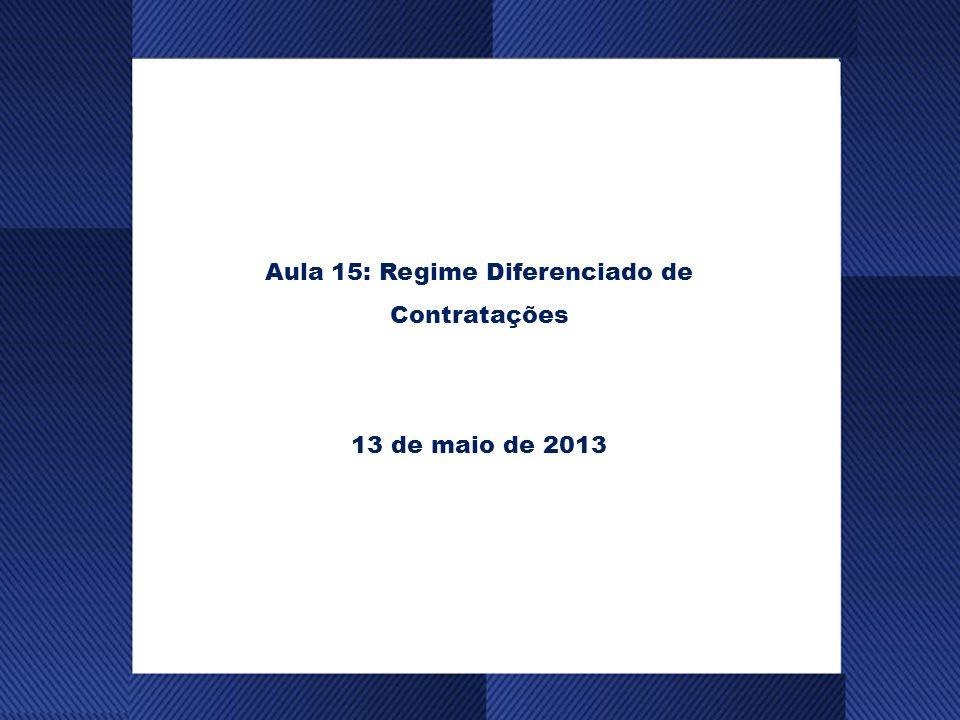 Aula 15: Regime Diferenciado de Contratações 13 de maio de 2013