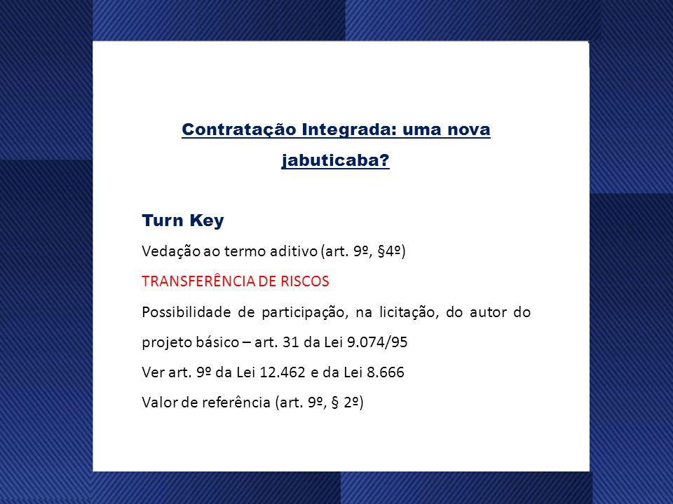 Contratação Integrada: uma nova jabuticaba.Turn Key Vedação ao termo aditivo (art.