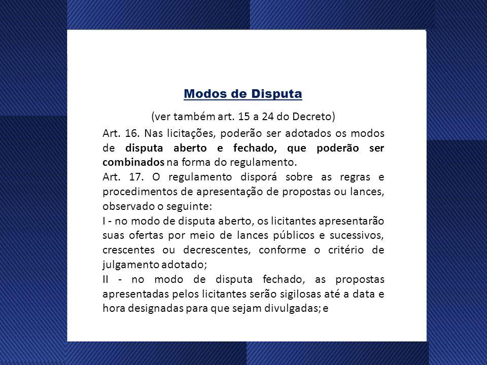 Modos de Disputa (ver também art.15 a 24 do Decreto) Art.