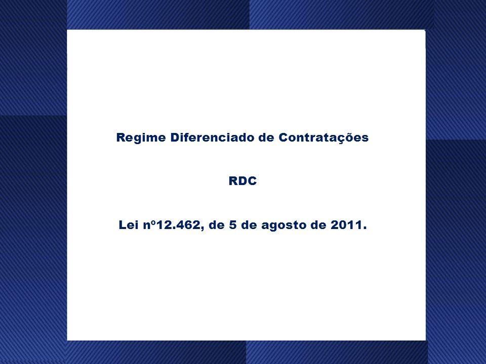 Regime Diferenciado de Contratações RDC Lei nº12.462, de 5 de agosto de 2011.