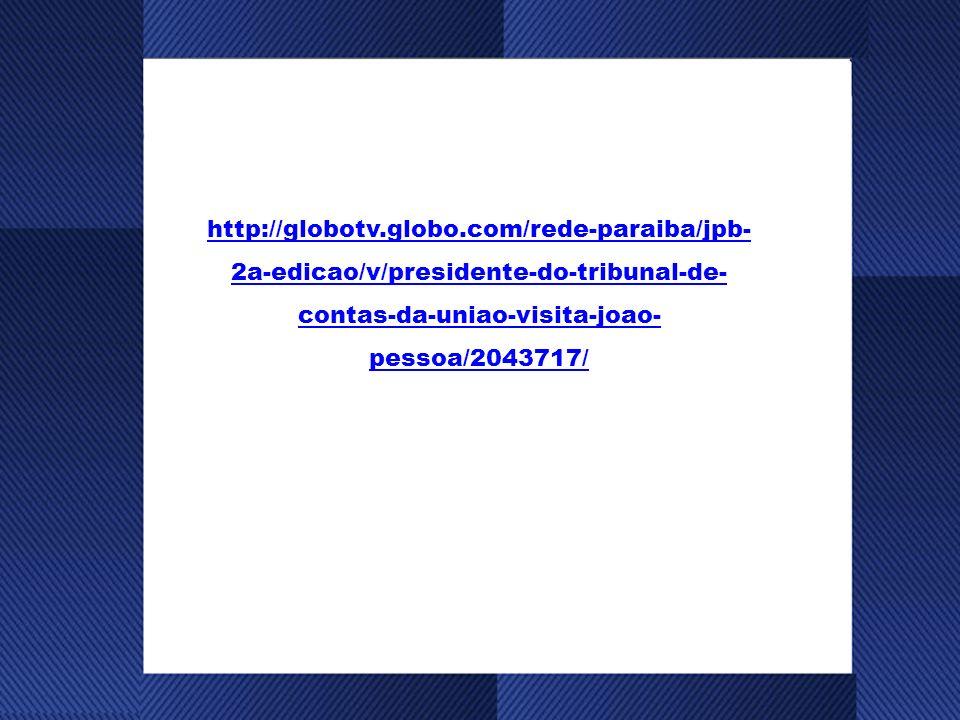 http://globotv.globo.com/rede-paraiba/jpb- 2a-edicao/v/presidente-do-tribunal-de- contas-da-uniao-visita-joao- pessoa/2043717/