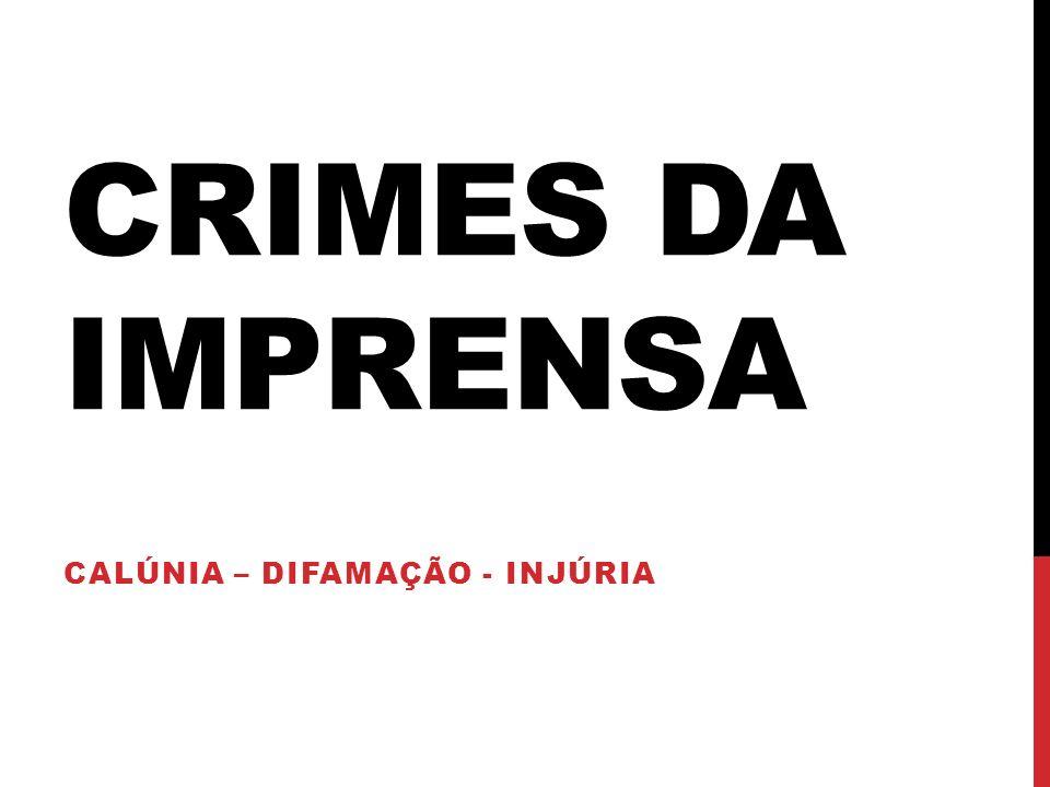CRIMES DA IMPRENSA CALÚNIA – DIFAMAÇÃO - INJÚRIA