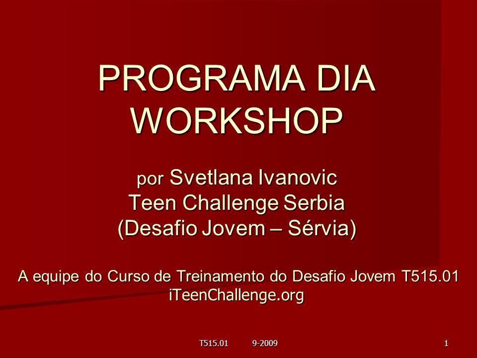 PROGRAMA DIA WORKSHOP por Svetlana Ivanovic Teen Challenge Serbia (Desafio Jovem – Sérvia) A equipe do Curso de Treinamento do Desafio Jovem T515.01 i