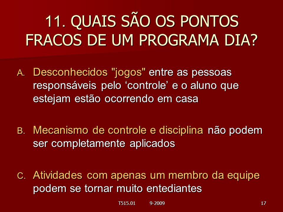 11. QUAIS SÃO OS PONTOS FRACOS DE UM PROGRAMA DIA? A. Desconhecidos