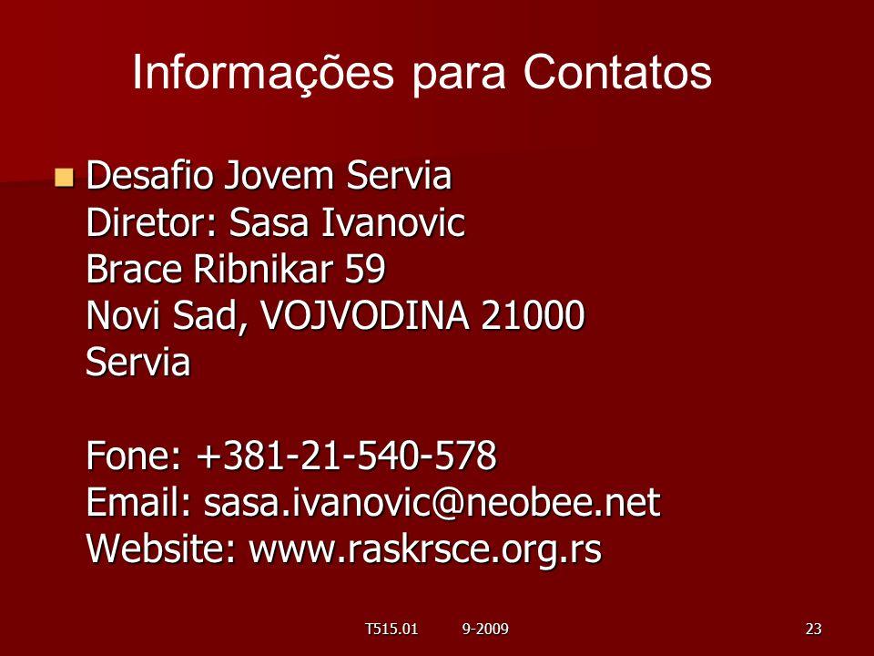Desafio Jovem Servia Diretor: Sasa Ivanovic Brace Ribnikar 59 Novi Sad, VOJVODINA 21000 Servia Fone: +381-21-540-578 Email: sasa.ivanovic@neobee.net W