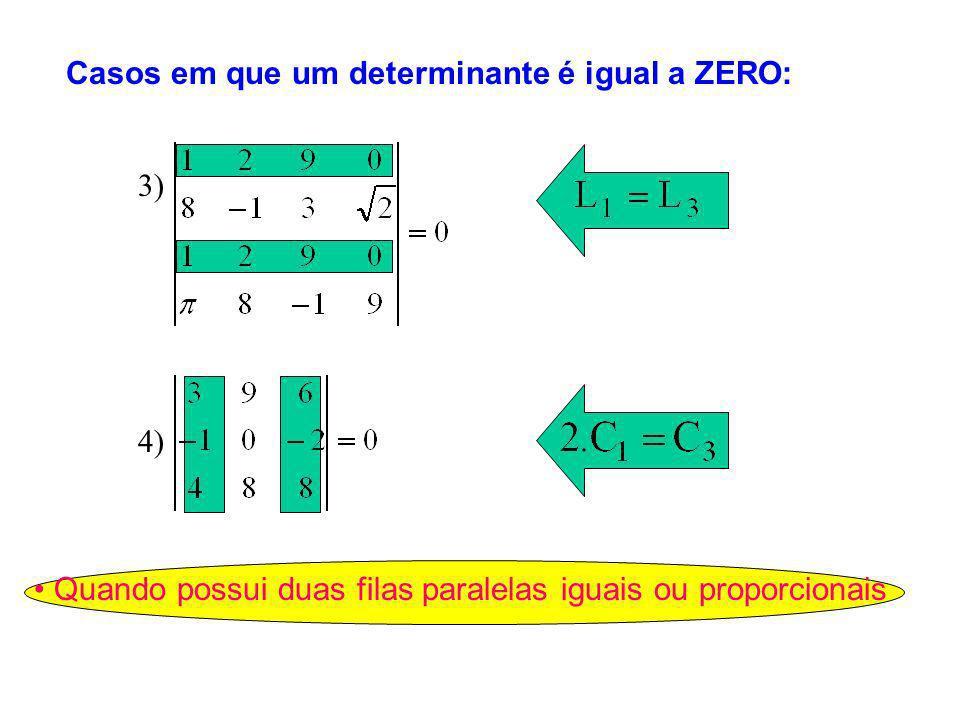 Quando possui duas filas paralelas iguais ou proporcionais 3) 4) Casos em que um determinante é igual a ZERO: