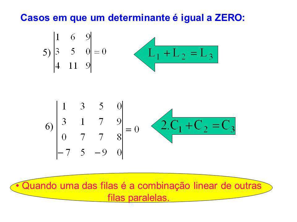 Quando uma das filas é a combinação linear de outras filas paralelas. 5) 6) Casos em que um determinante é igual a ZERO: