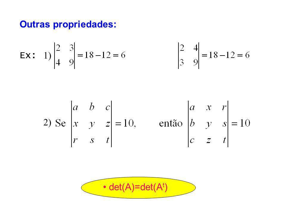 Outras propriedades: det(A)=det(A t ) Ex: 1) 2)