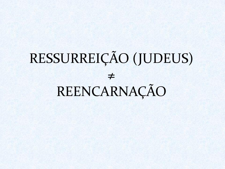 RESSURREIÇÃO (JUDEUS) REENCARNAÇÃO