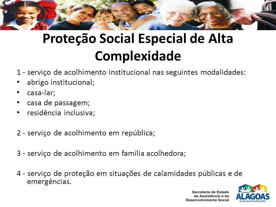 Proteção Social Especial de Alta Complexidade 1 - serviço de acolhimento institucional nas seguintes modalidades: abrigo institucional; casa-lar; casa